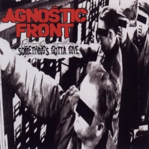 Agnostic Front - Something Gotta Give
